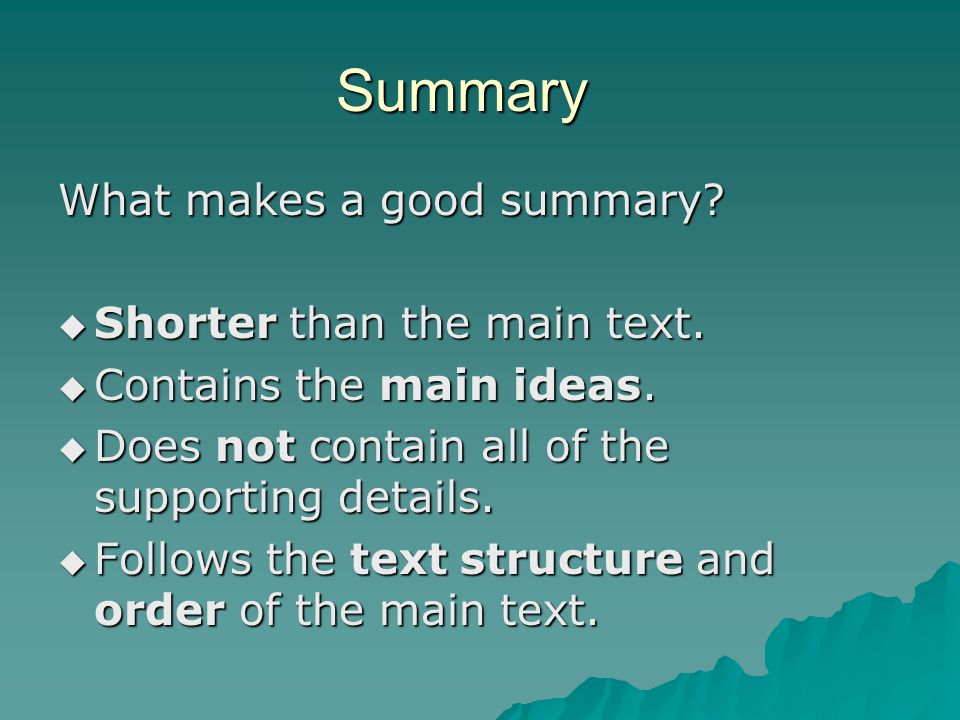 Summary What makes a good summary Shorter than the main text.