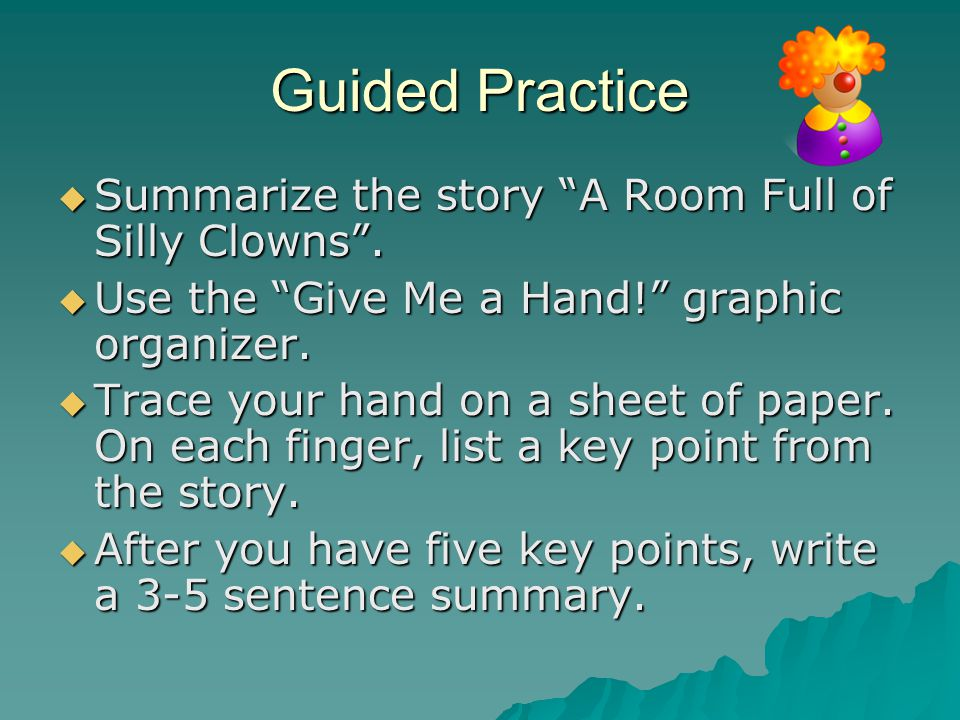 Guided Practice Summarize the story A Room Full of Silly Clowns .