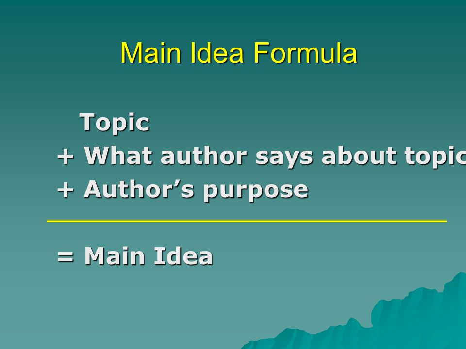 Main Idea Formula Topic + What author says about topic