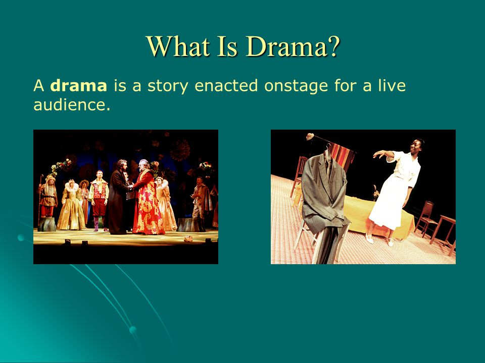 What Is Drama A drama is a story enacted onstage for a live audience.