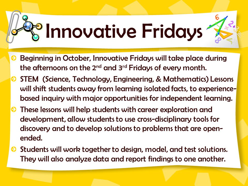 Innovative Fridays Beginning in October, Innovative Fridays will take place during the afternoons on the 2nd and 3rd Fridays of every month.