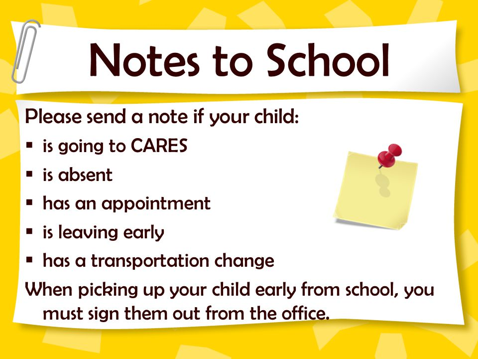 Notes to School Please send a note if your child: is going to CARES