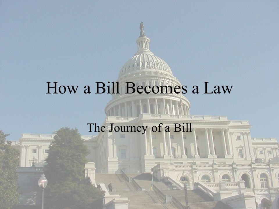How a Bill Becomes a Law The Journey of a Bill