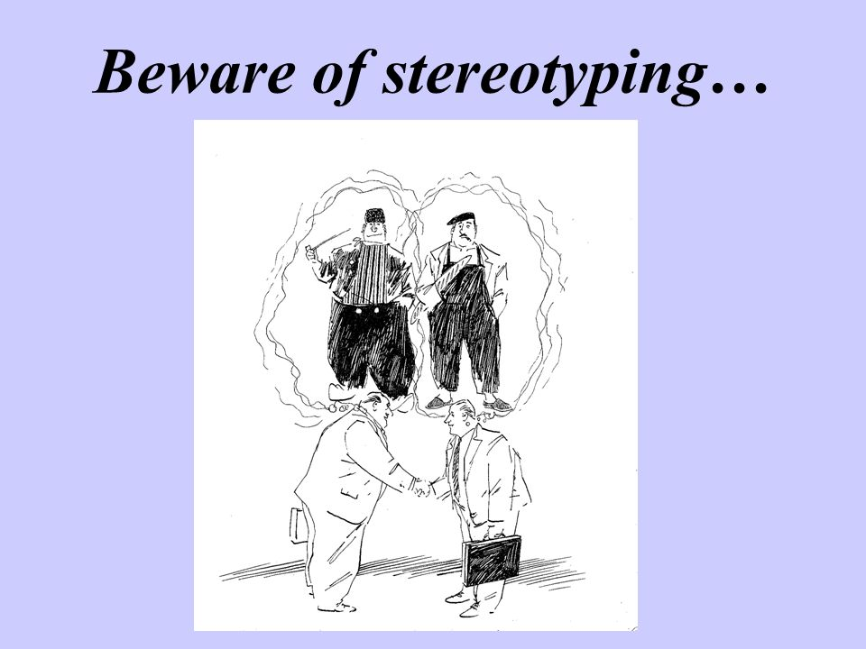 Beware of stereotyping…