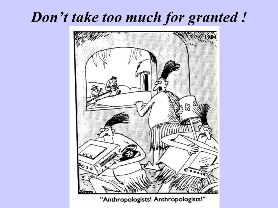 Don't take too much for granted !