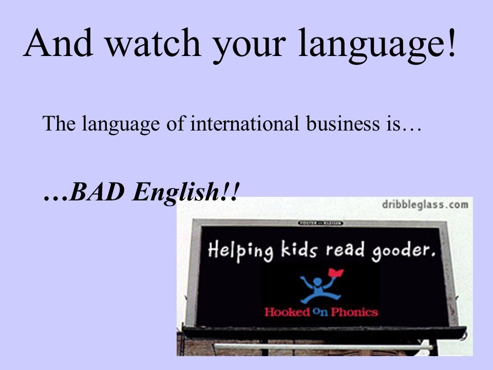 And watch your language!