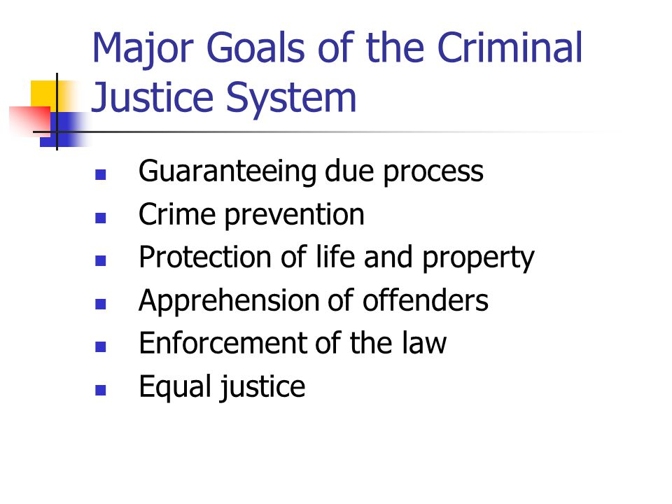 discuss th major goals of criminal As criminal wrongdoing will persist whatever we do, the preventive function sets criminal law an insatiable goal there is a standing risk that law-makers who pursue that goal will deprive us of a criminal law that fulfills its other functions.