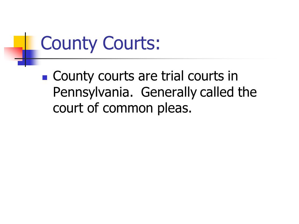 County Courts: County courts are trial courts in Pennsylvania.