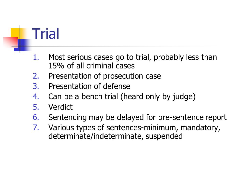 Trial Most serious cases go to trial, probably less than 15% of all criminal cases. Presentation of prosecution case.
