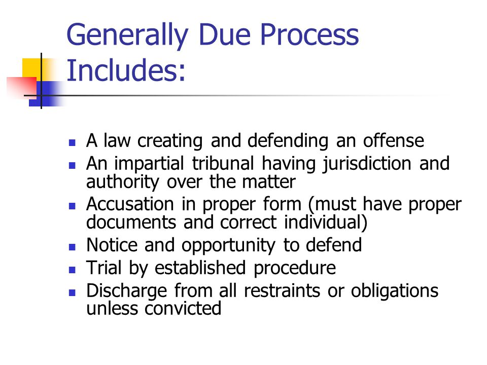 Generally Due Process Includes: