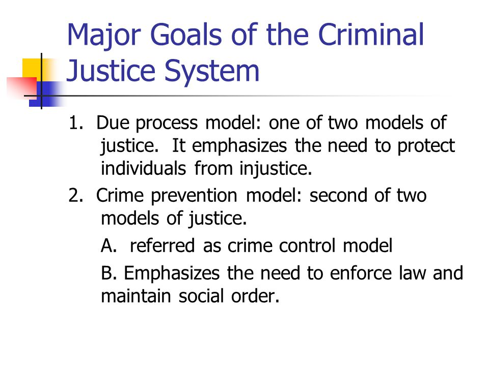 due process model versus crime control model These two models are the crime control model and the due process model the two models are polarities designed to aid in analysis and in operation within contemporary society (kraska, 2004) both of these models are comprised of constitutional values and argue for balance.