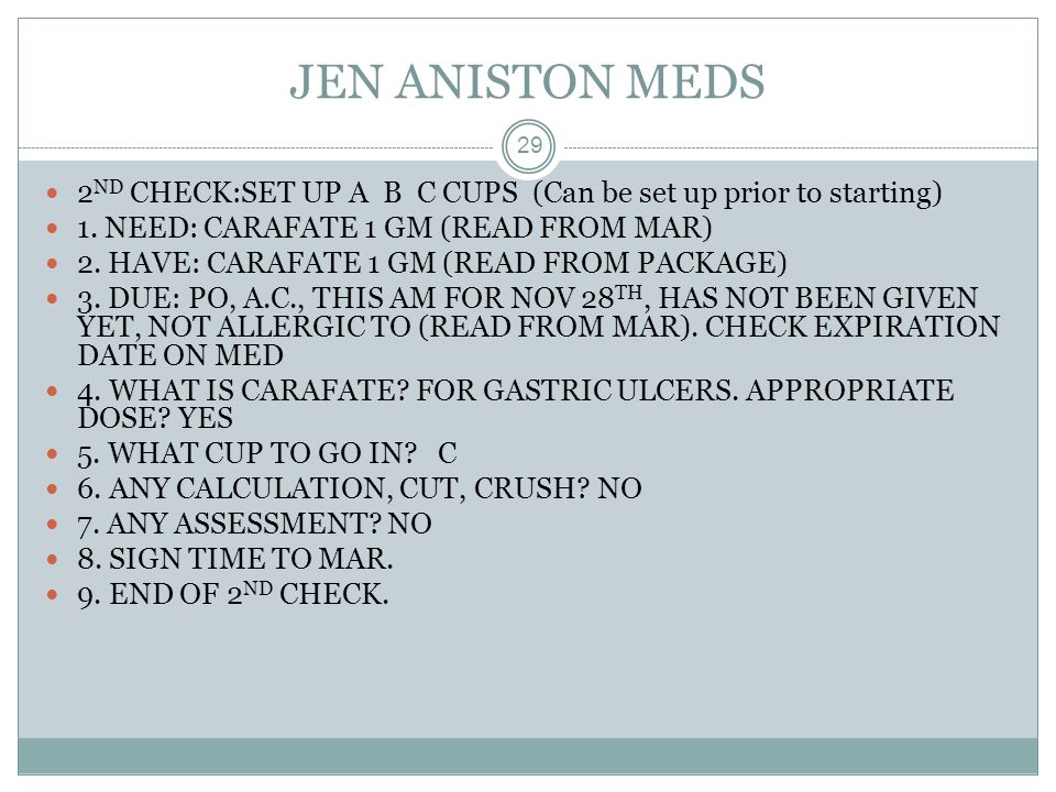 JEN ANISTON MEDS 2ND CHECK:SET UP A B C CUPS (Can be set up prior to starting) 1. NEED: CARAFATE 1 GM (READ FROM MAR)