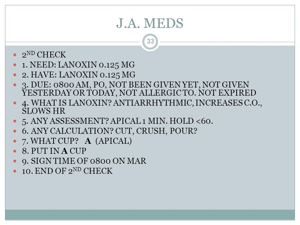 J.A. MEDS 2ND CHECK 1. NEED: LANOXIN 0.125 MG