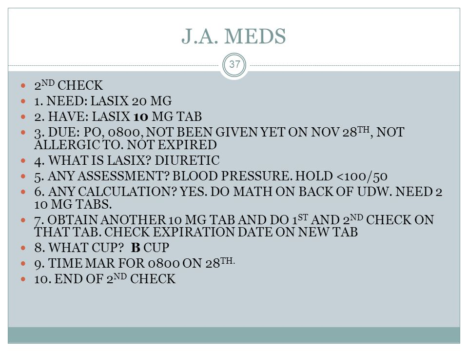 J.A. MEDS 2ND CHECK 1. NEED: LASIX 20 MG 2. HAVE: LASIX 10 MG TAB