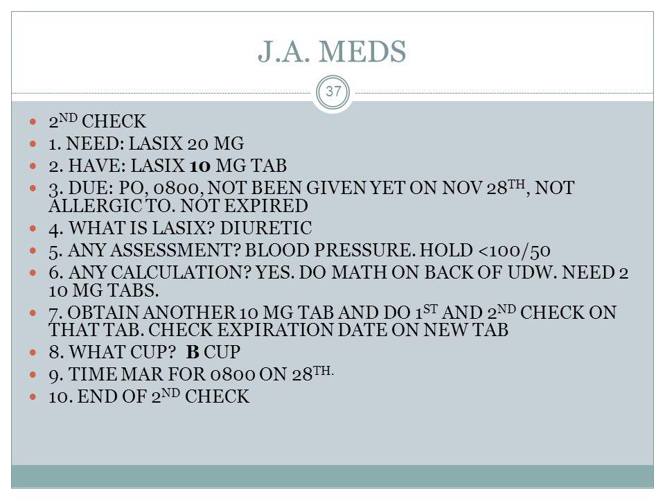 J.A. MEDS 2ND CHECK 1. NEED: LASIX 20 MG 2. HAVE: LASIX 10 MG TAB