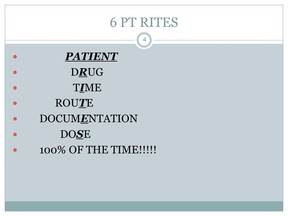 6 PT RITES PATIENT DRUG TIME ROUTE DOCUMENTATION DOSE