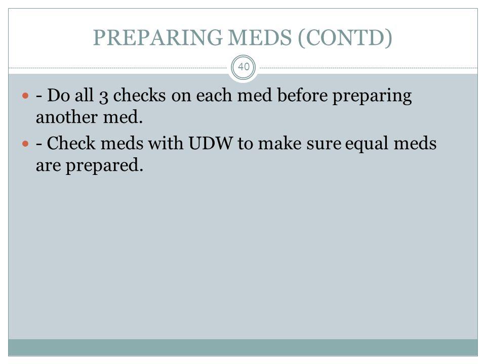 PREPARING MEDS (CONTD)