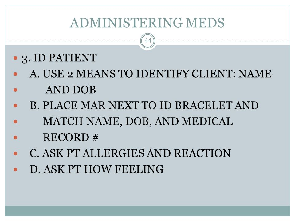 ADMINISTERING MEDS 3. ID PATIENT