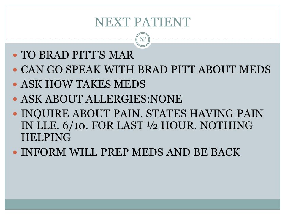 NEXT PATIENT TO BRAD PITT'S MAR CAN GO SPEAK WITH BRAD PITT ABOUT MEDS