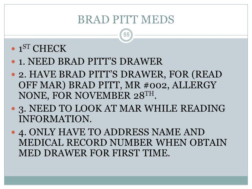 BRAD PITT MEDS 1ST CHECK 1. NEED BRAD PITT'S DRAWER