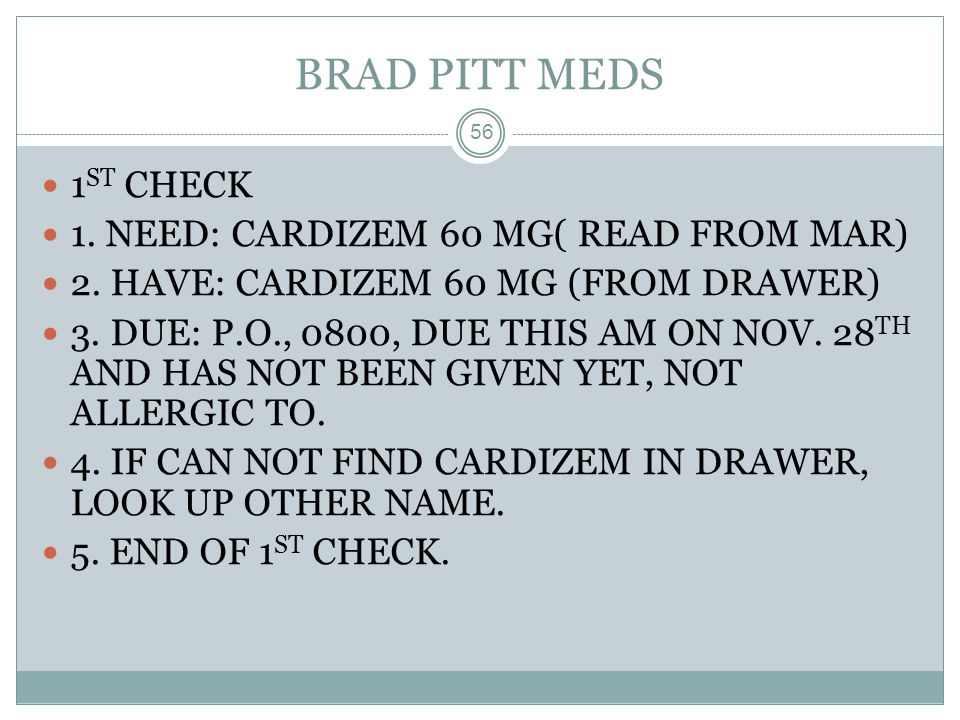 BRAD PITT MEDS 1ST CHECK 1. NEED: CARDIZEM 60 MG( READ FROM MAR)