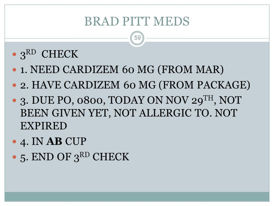 BRAD PITT MEDS 3RD CHECK 1. NEED CARDIZEM 60 MG (FROM MAR)