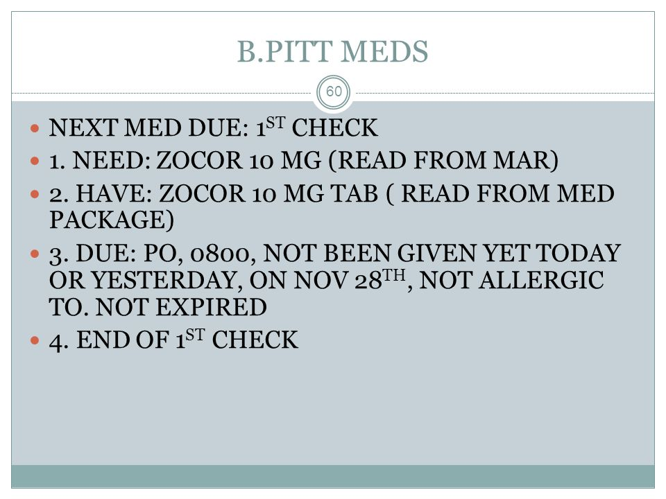 B.PITT MEDS NEXT MED DUE: 1ST CHECK