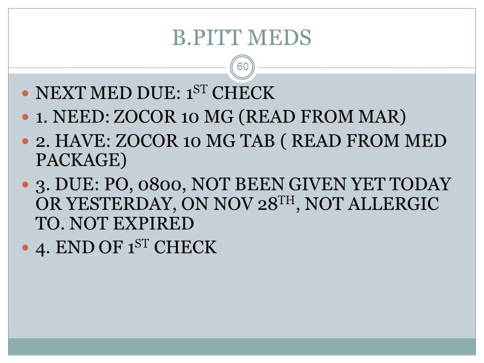 B.PITT MEDS NEXT MED DUE: 1ST CHECK
