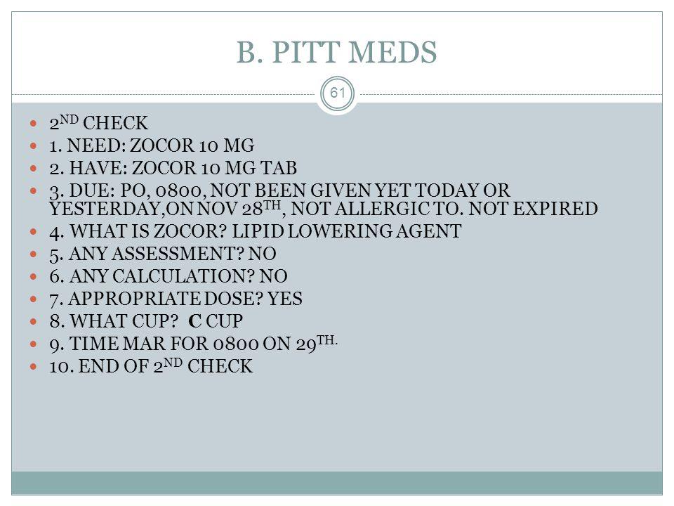 B. PITT MEDS 2ND CHECK 1. NEED: ZOCOR 10 MG 2. HAVE: ZOCOR 10 MG TAB