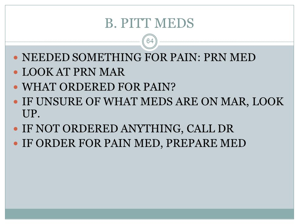 B. PITT MEDS NEEDED SOMETHING FOR PAIN: PRN MED LOOK AT PRN MAR