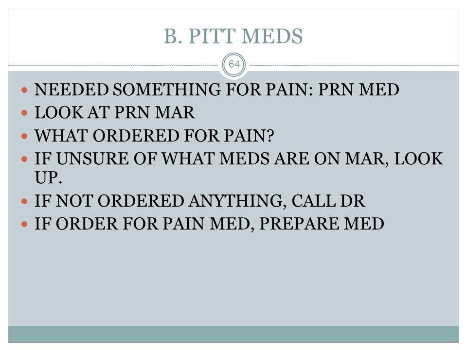 B. PITT MEDS NEEDED SOMETHING FOR PAIN: PRN MED LOOK AT PRN MAR
