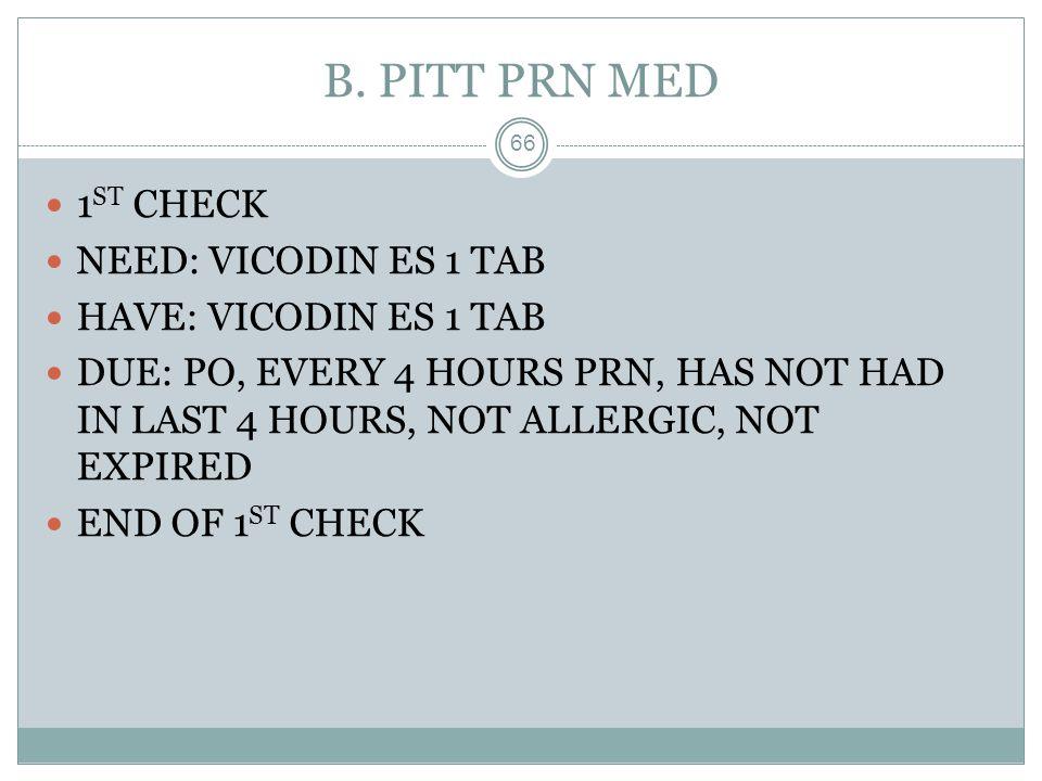 B. PITT PRN MED 1ST CHECK NEED: VICODIN ES 1 TAB