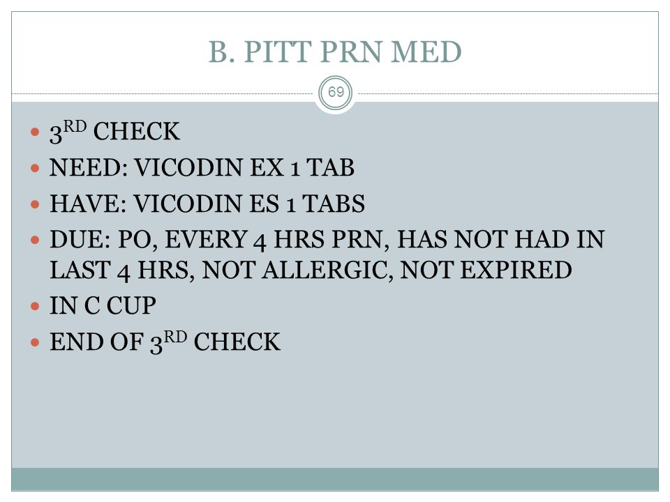 B. PITT PRN MED 3RD CHECK NEED: VICODIN EX 1 TAB