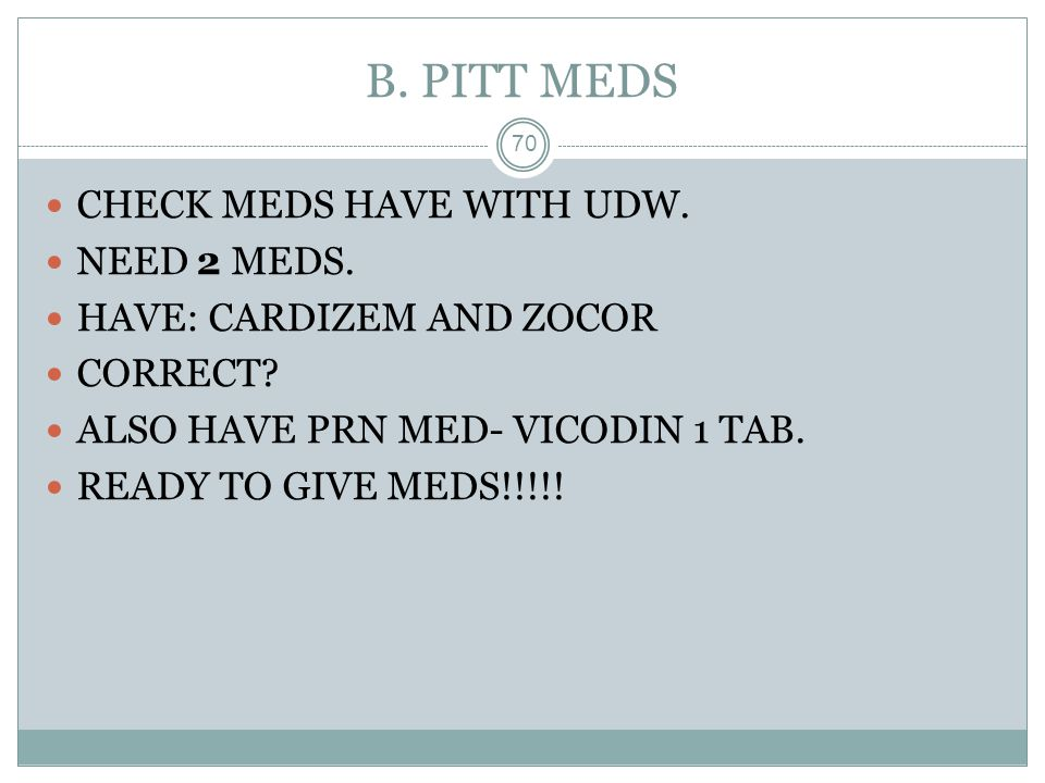 B. PITT MEDS CHECK MEDS HAVE WITH UDW. NEED 2 MEDS.