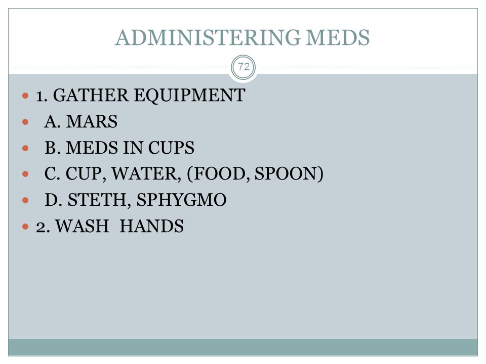 ADMINISTERING MEDS 1. GATHER EQUIPMENT A. MARS B. MEDS IN CUPS