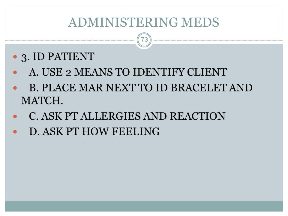ADMINISTERING MEDS 3. ID PATIENT A. USE 2 MEANS TO IDENTIFY CLIENT