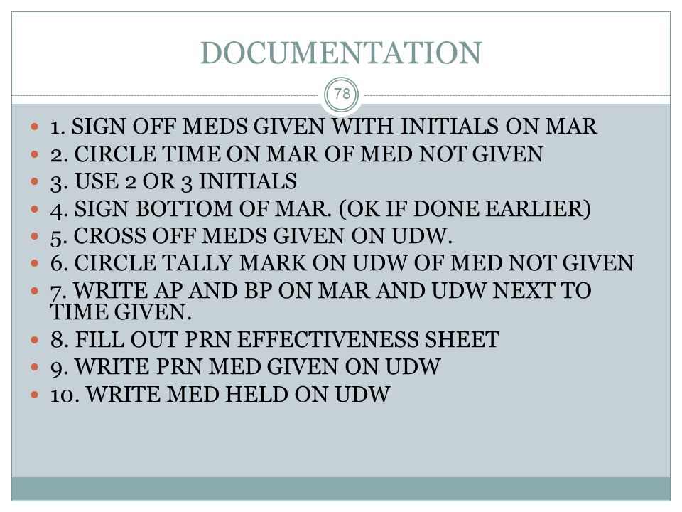 DOCUMENTATION 1. SIGN OFF MEDS GIVEN WITH INITIALS ON MAR