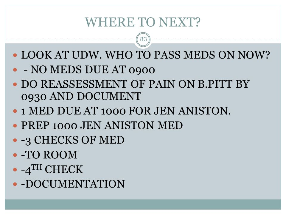 WHERE TO NEXT LOOK AT UDW. WHO TO PASS MEDS ON NOW