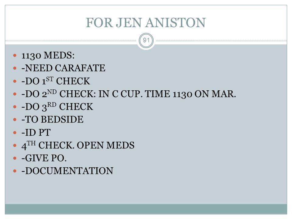 FOR JEN ANISTON 1130 MEDS: -NEED CARAFATE -DO 1ST CHECK