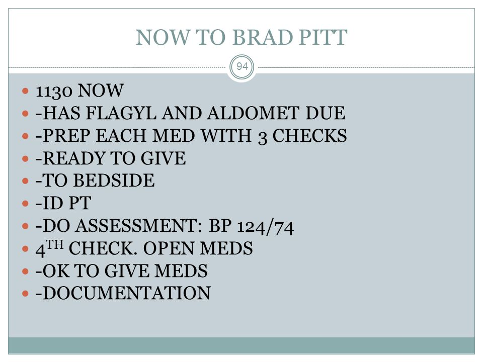 NOW TO BRAD PITT 1130 NOW -HAS FLAGYL AND ALDOMET DUE