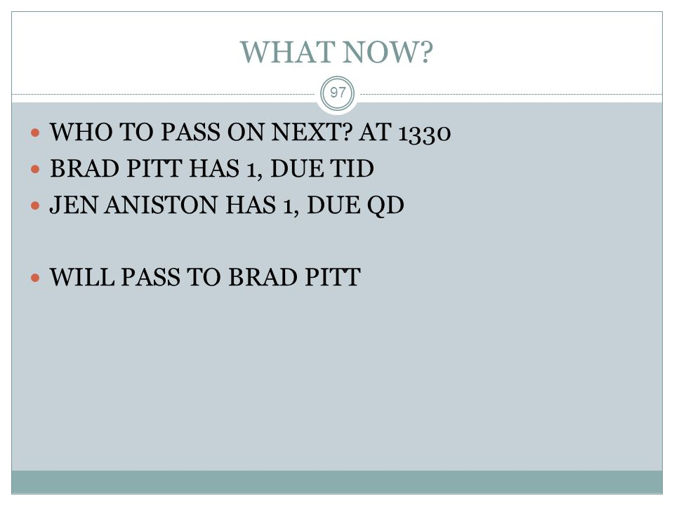 WHAT NOW WHO TO PASS ON NEXT AT 1330 BRAD PITT HAS 1, DUE TID