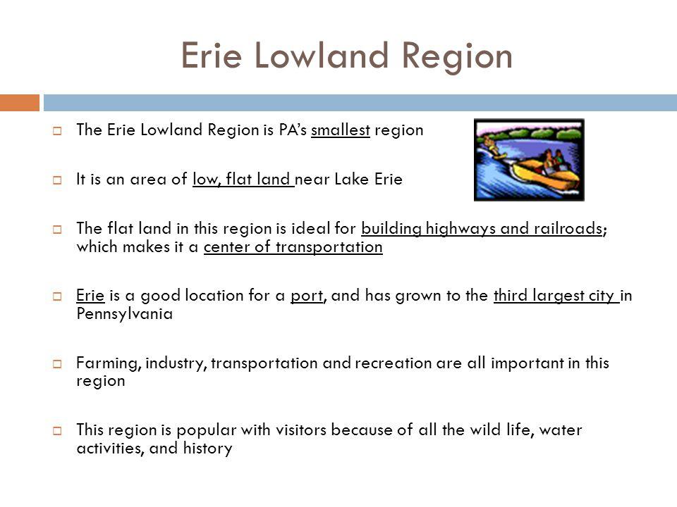 Erie Lowland Region The Erie Lowland Region is PA's smallest region