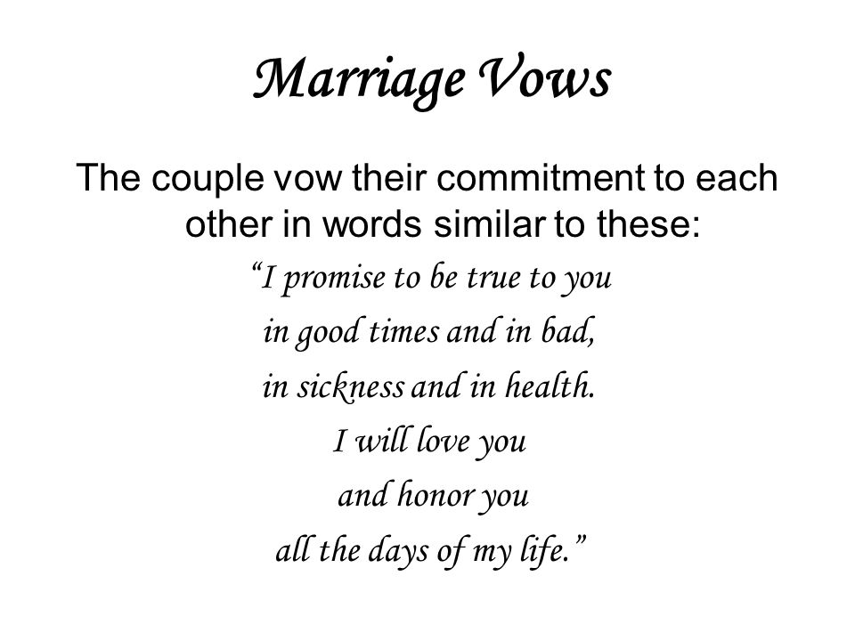 Marriage Vows The couple vow their commitment to each other in words similar to these: I promise to be true to you.