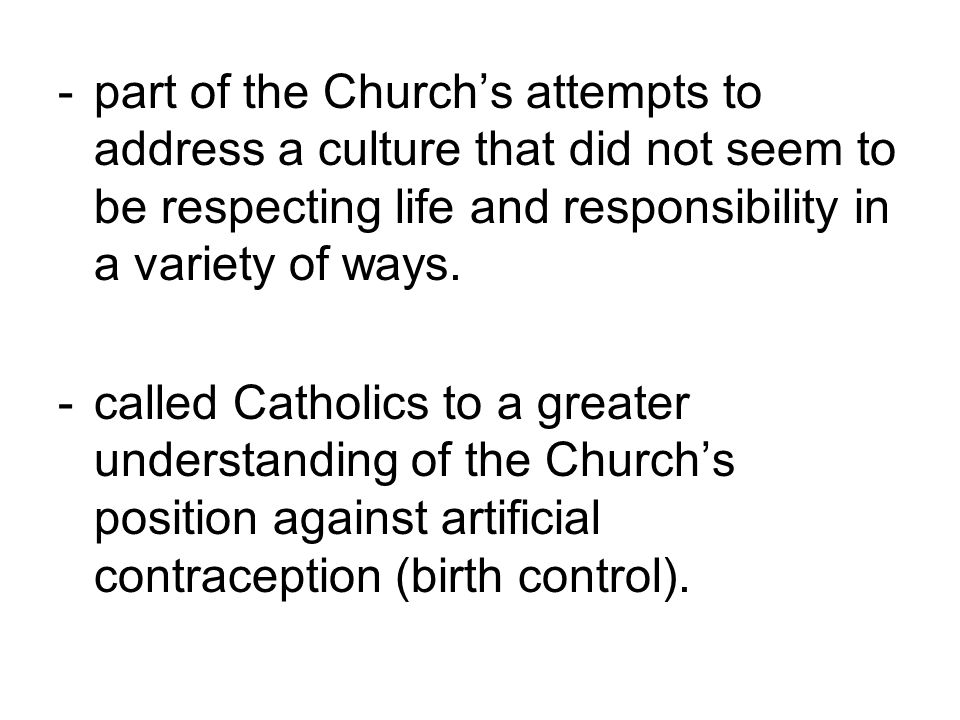 - part of the Church's attempts to address a culture that did not seem to be respecting life and responsibility in a variety of ways.