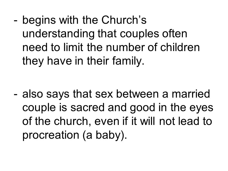 - begins with the Church's understanding that couples often need to limit the number of children they have in their family.