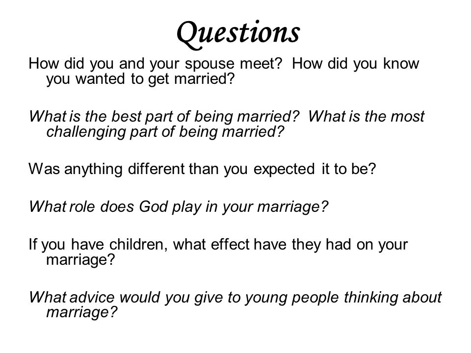 Questions How did you and your spouse meet How did you know you wanted to get married