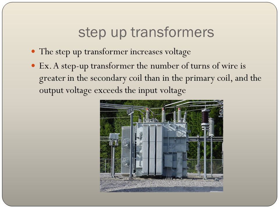 step up transformers The step up transformer increases voltage