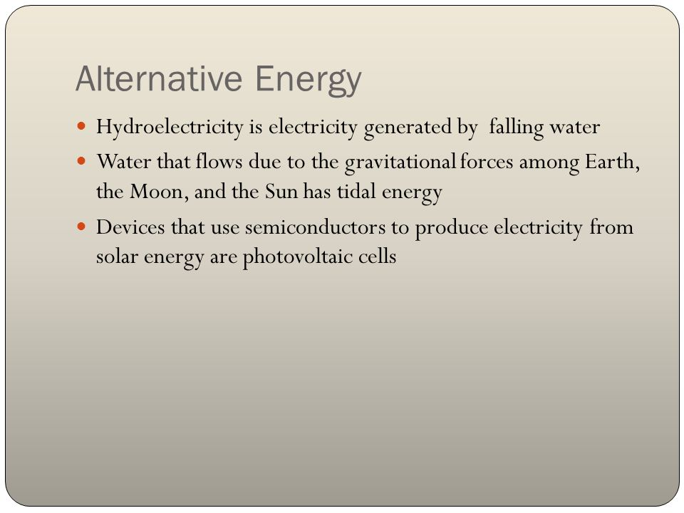 Alternative Energy Hydroelectricity is electricity generated by falling water.