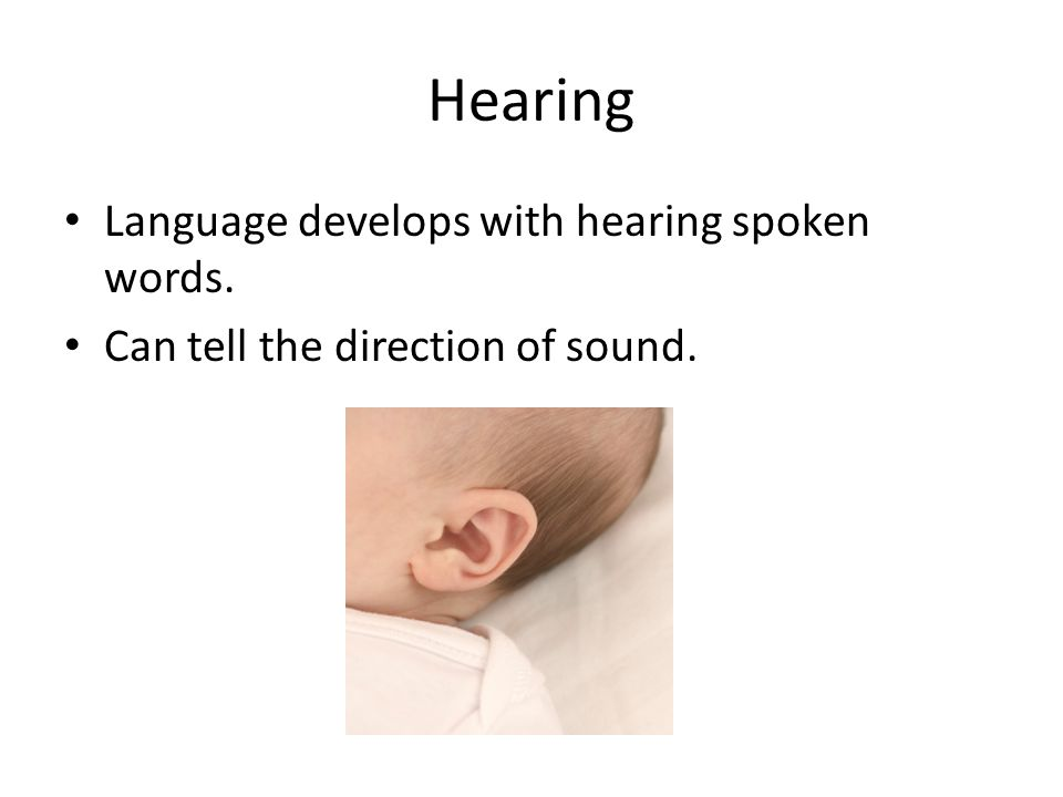 Hearing Language develops with hearing spoken words.