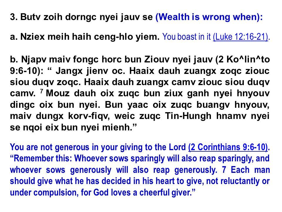 3. Butv zoih dorngc nyei jauv se (Wealth is wrong when):